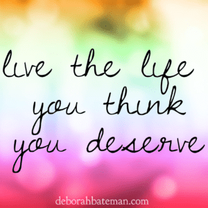 Live the Life You Deserve